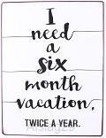 I need a  six month vacation