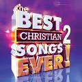 The Best Christian Songs Ever (Vol. 2)